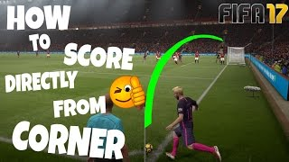 FIFA 17 | How to score directly from Corner Kicks Easily ! Tutorial |