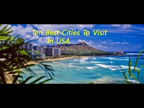 Ten Best Cities to Visit in the United states