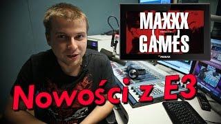 Premiery z targów E3 - MAXXXGames #29