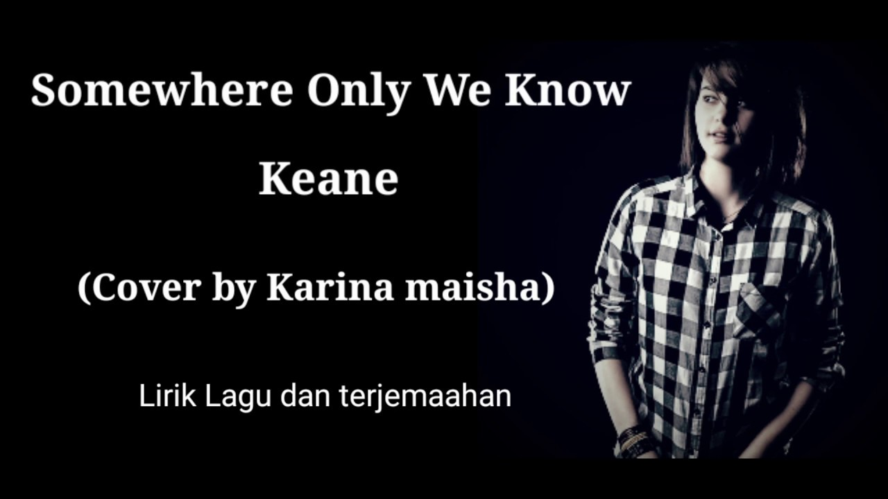 Somewhrere Only We Know - Keane (Karina Maisha Cover) Lirik Dan Terjemaahan