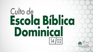 Culto de Escola Bíblica Dominical - 14/02/21