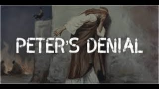 Peter's Denial - Matthew 26, Mark 14, Luke 22, John 18