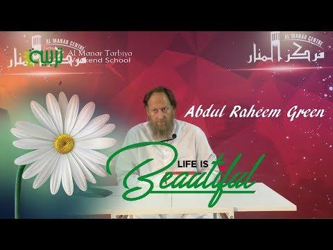Life is beautiful - Sheikh Abdur Raheem Green U.K | Al Manar Islamic center Dubai