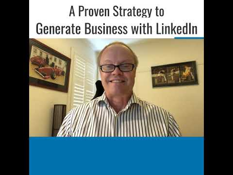A Proven Strategy to Generate Business with LinkedIn.