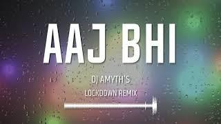 Aaj Bhi (DJ Amyth's Lockdown Remix)
