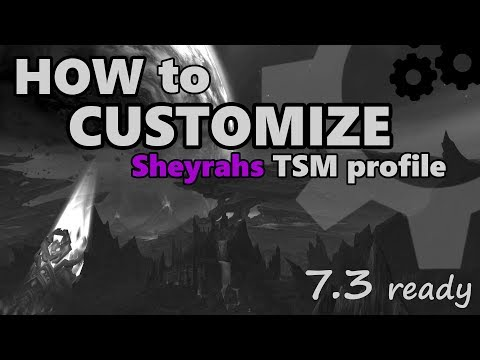 How to Customize Sheyrah's TSM Profile, 7.3 Ready.