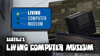 The Living Computer Museum - A Brief Tour