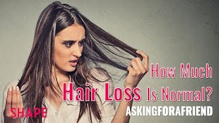 How Much Hair Loss Is Normal? | Asking for a Friend | Shape