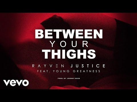 Rayven Justice - Between Your Thighs (Audio) ft. Young Greatness