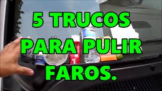 5 TRUCOS PARA PULIR FAROS *FACIL* Y BARATO.