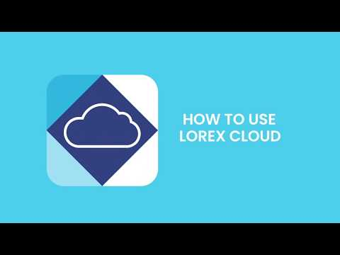 How To Use The Lorex Cloud App