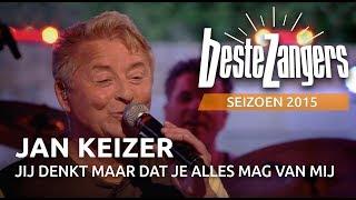 Jan Keizer - Jij denkt maar dat je alles mag van mij - De Beste Zangers van Nederland