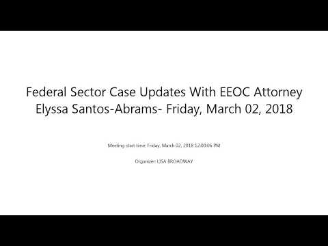Federal Sector Case Updates With EEOC Attorney Elyssa Santos Abrams  Friday, March 02, 2018