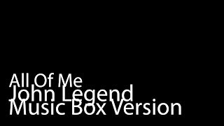 All Of Me (Music Box Version) - John Legend