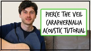 Pierce The Veil - Caraphernelia - Acoustic Guitar Tutorial (EASY CHORDS)