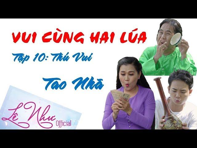 [PHIM HÀI] TẬP 10 THÚ VUI TAO NHÃ - Bạch Long, Lê Như, Anh Tú,Phước Lộc