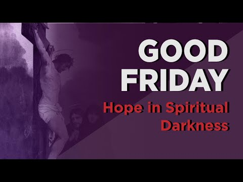 Good Friday: Hope in Spiritual Darkness by Fr. Rodríguez