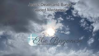 Jesus' Death and Burial Guided Meditation #2 Ellie Ragonese Prayer & Music Ministry