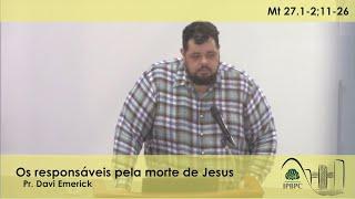 Mt 27.1-2;11-26 - Os responsáveis pela morte de Jesus