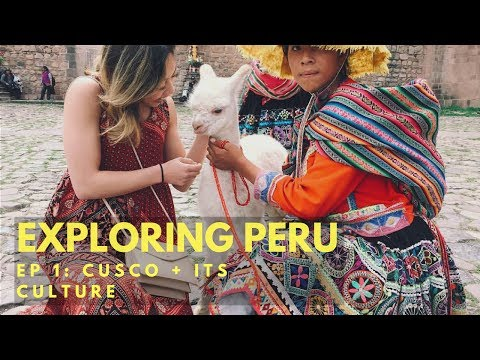 Exploring Peru - Episode 1: Cusco and its Culture
