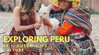 Exploring Peru - Episode 1: Cusco and its Culture