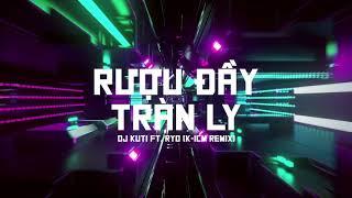RƯỢU ĐẦY TRÀN LY - DJ KUTI FT. RYO | K-ICM REMIX