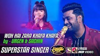 WOH HAI ZARA KHAFA KHAFA - URGEN - SACHIN VALMIKI - SUPERSTAR SINGER 2019