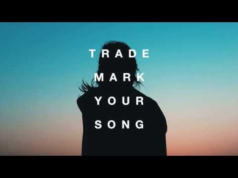 Trademark - Your Song (Clean Bandit x Zara Larsson x Galantis x Hook N Sling x BRKLYN)
