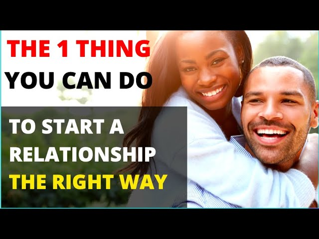 How to start a relationship the right way.
