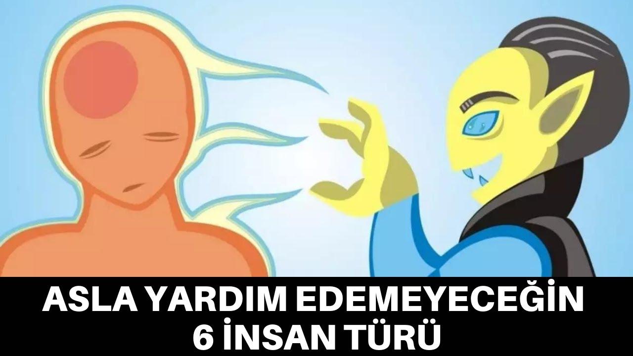 Download ASLA YARDIM EDEMEYECEĞİN 6 İNSAN TÜRÜ