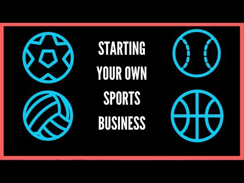 How To Start and Create a Successful Sports Business Soccer, Baseball, Football, Basketball