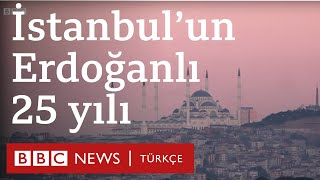 İstanbul'un Erdoğan'lı 25 yılı: Mağduriyet, icraat, semboller ve rant