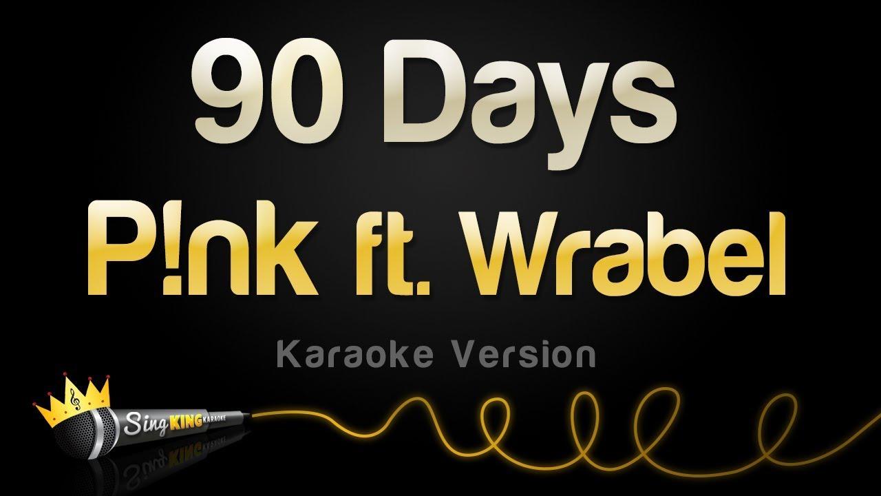 P!nk ft Wrabel - 90 Days (Karaoke Version)
