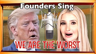 WE ARE THE WORST (Revised Music!) by Founders Sing — Trump & Company Tell the Truth!