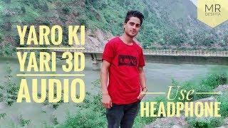 🔥🔥Yaro Ki Yari 3D Audio Song🔥🔥 | Use Head Phone