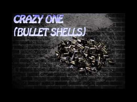 Crazy One, Bullet Shells