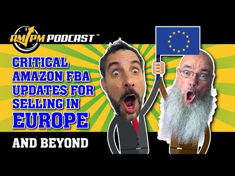 Critical Amazon FBA Updates for Selling on Amazon EU - AMPM PODCAST EP 167
