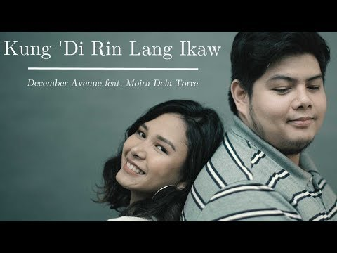 Mix - December Avenue feat. Moira Dela Torre - Kung 'Di Rin Lang Ikaw (OFFICIAL MUSIC VIDEO)
