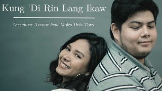 December Avenue Feat Moira Dela Torre Kung Di Rin Lang Ikaw OFFICIAL MUSIC VIDEO