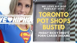 Pot Shops Raids In Toronto/Friday Ricky Dred's Porn Career Dreams | WLHH S4 E120