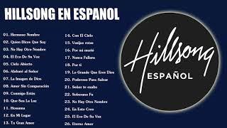 Hillsong en Espanol Sus Mejores Canciones - 35 Grandes canciones  Hillsong en Espanol 2018
