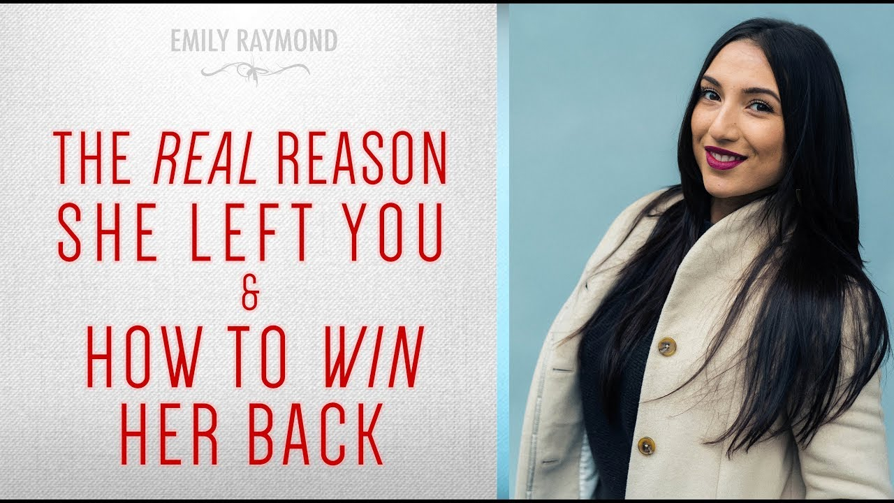 The Real Reason She Left You And How To Win Her Back