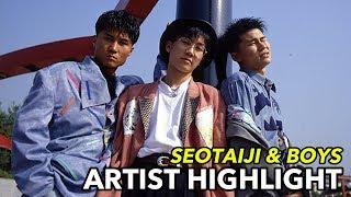 SEO TAIJI & BOYS: The Original K-Pop Group   ARTIST HIGHLIGHT