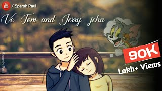 Tu Tom mai jerry whatsapp status SATBIR AUJLA New Romantic Couple status