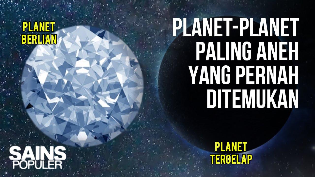 DARI PLANET PENUH BERLIAN HINGGA PLANET PALING GELAP - Planet2 Unik dan Aneh yang Pernah Ditemukan
