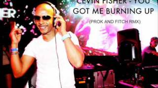 CEVIN FISHER - YOU GOT ME BURNING UP (PROK AND FITCH RMX)