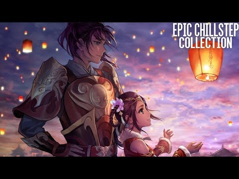 Epic Chillstep Collection 2018 [2 Hours]