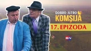 DOBRO JUTRO KOMSIJA 17 EPIZODA (BN Televizija 2019) HD