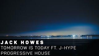 [Progressive House]Jack Howes - Tomorrow Is Today ft. J-Hype (Original Mix)