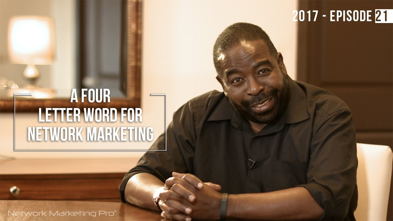 A Four Letter Word For Network Marketing with Les Brown - 2017 Episode #21